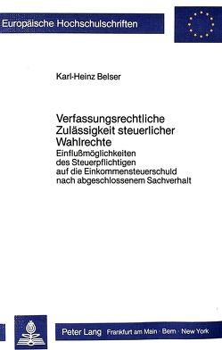 Verfassungsrechtliche Zulässigkeit steuerlicher Wahlrechte von Belser,  Karl-Heinz