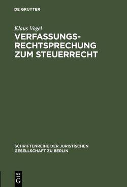 Verfassungsrechtsprechung zum Steuerrecht von Vogel,  Klaus