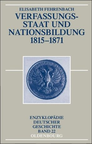 Verfassungsstaat und Nationsbildung 1815-1871 von Fehrenbach,  Elisabeth