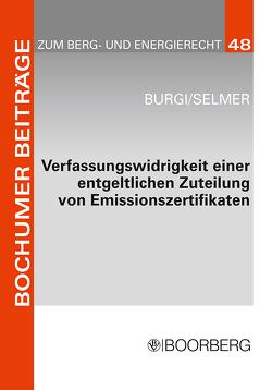 Verfassungswidrigkeit einer entgeltlichen Zuteilung von Emissionszertifikaten von Burgi,  Martin, Selmer,  Peter
