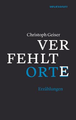 Verfehlte Orte von Geiser,  Christoph