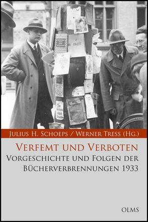 Verfemt und Verboten. Vorgeschichte und Folgen der Bücherverbrennungen 1933 von Schoeps,  Julius H., Treß,  Werner