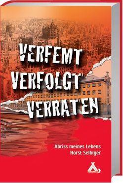 Verfemt – Verfolgt – Verraten von Selbiger,  Horst