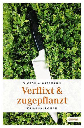 Verflixt & zugepflanzt von Witzmann,  Victoria