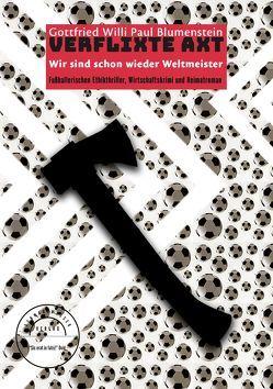 Verflixte Axt – Wir sind schon wieder Weltmeister von Blumenstein,  Gottfried