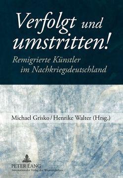 Verfolgt und umstritten! von Grisko,  Michael, Walter,  Henrike