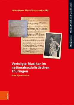 Verfolgte Musiker im nationalsozialistischen Thüringen von Geyer,  Helen, Stolarzewicz,  Maria