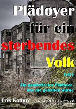 Verfolgung eines Facebook-Eintrages durch die deutsche Justiz / Plädoyer für ein sterbendes Volk von Kothny,  Erik