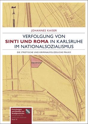 Verfolgung von Sinti und Roma in Karlsruhe im Nationalsozialismus von Kaiser,  Johannes