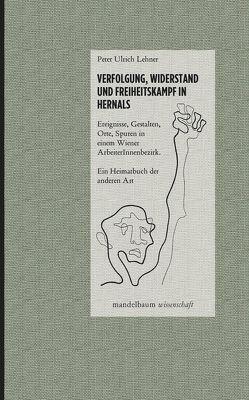 Verfolgung, Widerstand und Freiheitskampf in Hernals von Lehner,  Peter Ulrich