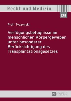 Verfügungsbefugnisse an menschlichen Körpergeweben unter besonderer Berücksichtigung des Transplantationsgesetzes von Tyczynski,  Piotr