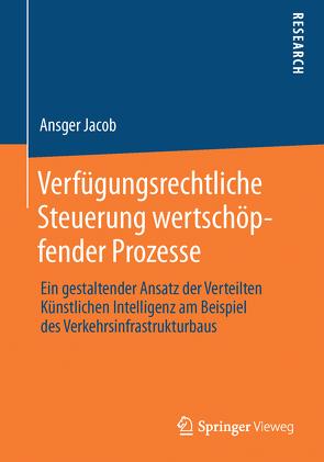 Verfügungsrechtliche Steuerung wertschöpfender Prozesse von Jacob,  Ansger