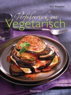Verführerisch gut: Vegetarisch von Newedel,  Karl