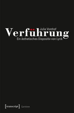 Verführung – Ein ästhetisches Dispositiv von Lyrik von Vomhof,  Julia