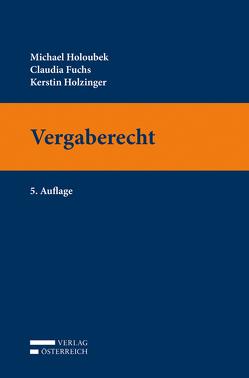 Vergaberecht von Fuchs,  Claudia, Holoubek,  Michael, Holzinger,  Kerstin