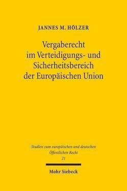Vergaberecht im Verteidigungs- und Sicherheitsbereich der Europäischen Union von Hölzer,  Jannes M.