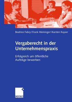 Vergaberecht in der Unternehmenspraxis von Fabry,  Beatrice, Kayser,  Karsten, Meininger,  Frank