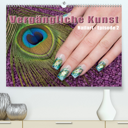 Vergängliche Kunst – Nailart Episode 2 (Premium, hochwertiger DIN A2 Wandkalender 2020, Kunstdruck in Hochglanz) von Hähnel,  Christoph