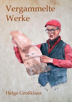 Vergammelte Werke von Grossklaus,  Helge, Müller,  Marc