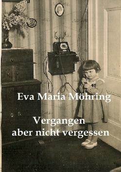 Vergangen aber nicht vergessen von Möhring,  Eva Maria