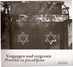 Vergangen und vergessen. Preteklo in pozabljeno. von Arlt,  Elisabeth, Lenart,  Branko