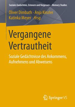 Vergangene Vertrautheit von Dimbath,  Oliver, Kinzler,  Anja, Meyer,  Katinka