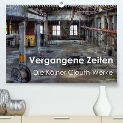 Vergangene Zeiten – Die Kölner Clouth-Werke (Premium, hochwertiger DIN A2 Wandkalender 2021, Kunstdruck in Hochglanz) von Brüggen // www.peterbrueggen.de,  Peter
