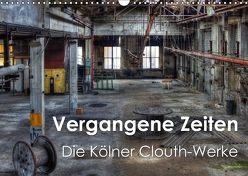 Vergangene Zeiten – Die Kölner Clouth-Werke (Wandkalender 2018 DIN A3 quer) von Brüggen // www.peterbrueggen.de,  Peter