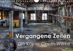 Vergangene Zeiten – Die Kölner Clouth-Werke (Wandkalender 2018 DIN A4 quer) von Brüggen // www.peterbrueggen.de,  Peter