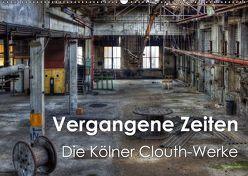 Vergangene Zeiten – Die Kölner Clouth-Werke (Wandkalender 2019 DIN A2 quer) von Brüggen // www.peterbrueggen.de,  Peter