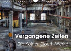 Vergangene Zeiten – Die Kölner Clouth-Werke (Wandkalender 2019 DIN A4 quer) von Brüggen // www.peterbrueggen.de,  Peter