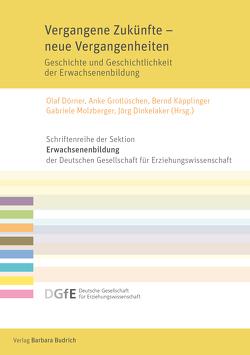Vergangene Zukünfte – neue Vergangenheiten von Dinkelaker,  Joerg, Dörner,  Olaf, Grotlüschen,  Anke, Käpplinger,  Bernd, Molzberger,  Gabriele