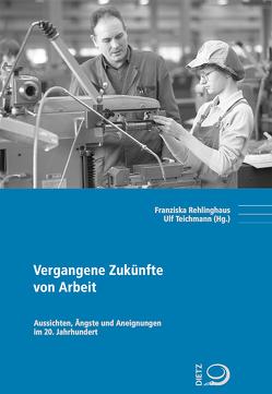 Vergangene Zukünfte von Arbeit von Rehlinghaus,  Franziska, Teichmann,  Ulf