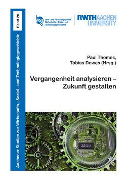 Vergangenheit analysieren – Zukunft gestalten von Dewes,  Tobias, Thomes,  Paul