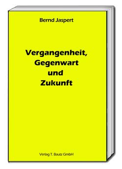 Vergangenheit, Gegenwart und Zukunft von Jaspert,  Bernd
