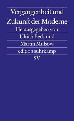 Vergangenheit und Zukunft der Moderne von Beck,  Ulrich, Mulsow,  Martin