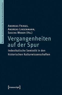 Vergangenheiten auf der Spur von Frings,  Andreas, Linsenmann,  Andreas, Weber,  Sascha