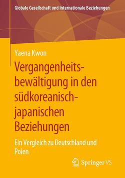Vergangenheitsbewältigung in den südkoreanisch-japanischen Beziehungen von Kwon,  Yaena