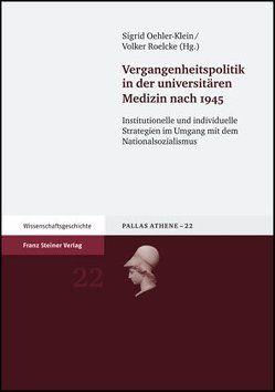 Vergangenheitspolitik in der universitären Medizin nach 1945 von Grundmann,  Kornelia, Oehler-Klein,  Sigrid, Roelcke,  Volker, Schleiermacher,  Sabine