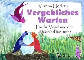Vergebliches Warten – Familie Vogel und der Abschied für immer von Herleth,  Verena
