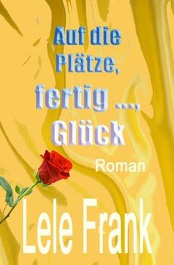 Vergebung – Glück – Liebe / Auf die Plätze, fertig …, Glück von Frank,  Lele