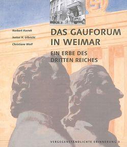 Vergegenständlichte Erinnerung / Das Gauforum in Weimar von Korrek,  Norbert, Ulbricht,  Justus H, Wolf,  Christiane