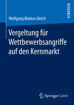 Vergeltung für Wettbewerbsangriffe auf den Kernmarkt von Gleich,  Wolfgang Markus
