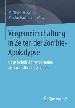 Vergemeinschaftung in Zeiten der Zombie-Apokalypse von Dellwing,  Michael, Harbusch,  Martin
