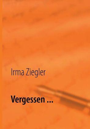 Vergessen … von Ziegler,  Irma