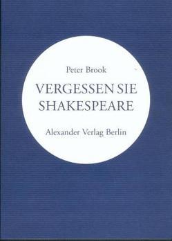 Vergessen Sie Shakespeare von Brook,  Peter, Mey,  Hans H, Schreyer,  Petra