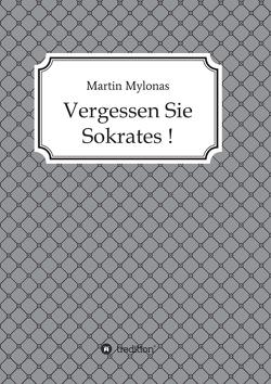 Vergessen Sie Sokrates! von Mylonas,  Martin