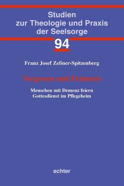 Vergessen und Erinnern von Zeßner-Spitzenberg,  Franz Josef