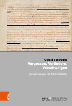 Vergessen, Verändern, Verschweigen und damnatio memoriae im frühen Mittelalter von Schwedler,  Gerald