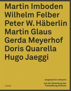 Vergessen & verkannt von Felber,  Wilhelm, Glaus,  Martin, Häberlin,  Peter W, Imboden,  Martin, Jaeggi,  Hugo, Meyerhof,  Gerda, Pfrunder,  Peter, Quarella,  Doris